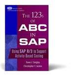 The 123's of ABC of SAP®: Using SAP R/3 to Support Activity-Based Costing
